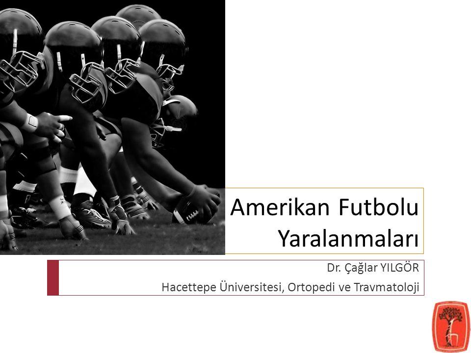 Amerikan Futbolu Yaralanmaları Dr. Çağlar YILGÖR Hacettepe Üniversitesi, Ortopedi ve Travmatoloji