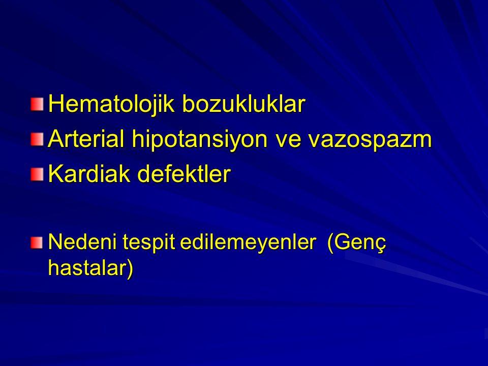 Hematolojik bozukluklar Arterial hipotansiyon ve vazospazm Kardiak defektler Nedeni tespit edilemeyenler (Genç hastalar)