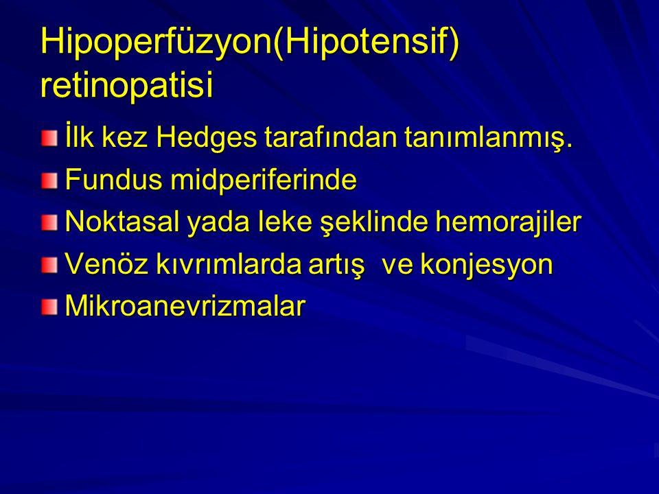 Hipoperfüzyon(Hipotensif) retinopatisi İlk kez Hedges tarafından tanımlanmış. Fundus midperiferinde Noktasal yada leke şeklinde hemorajiler Venöz kıvr