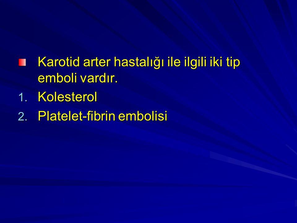Karotid arter hastalığı ile ilgili iki tip emboli vardır. 1. Kolesterol 2. Platelet-fibrin embolisi