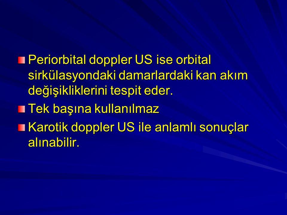 Periorbital doppler US ise orbital sirkülasyondaki damarlardaki kan akım değişikliklerini tespit eder. Tek başına kullanılmaz Karotik doppler US ile a
