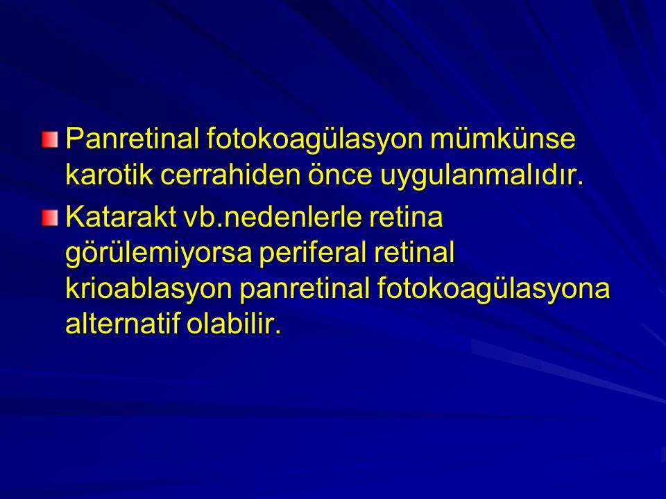 Panretinal fotokoagülasyon mümkünse karotik cerrahiden önce uygulanmalıdır. Katarakt vb.nedenlerle retina görülemiyorsa periferal retinal krioablasyon