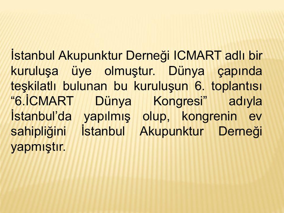 İstanbul Akupunktur Derneği ICMART adlı bir kuruluşa üye olmuştur.
