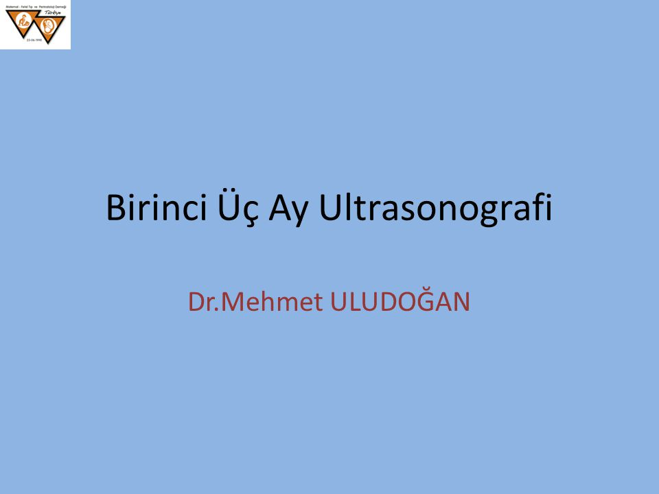 Birinci Üç Ay Ultrasonografi Dr.Mehmet ULUDOĞAN