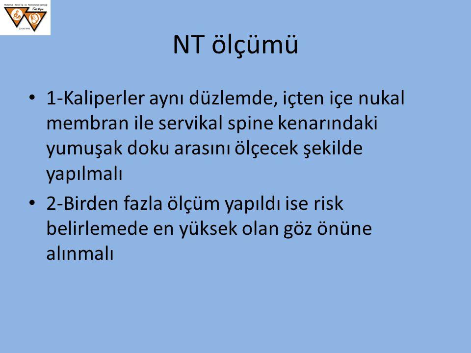 NT ölçümü 1-Kaliperler aynı düzlemde, içten içe nukal membran ile servikal spine kenarındaki yumuşak doku arasını ölçecek şekilde yapılmalı 2-Birden f