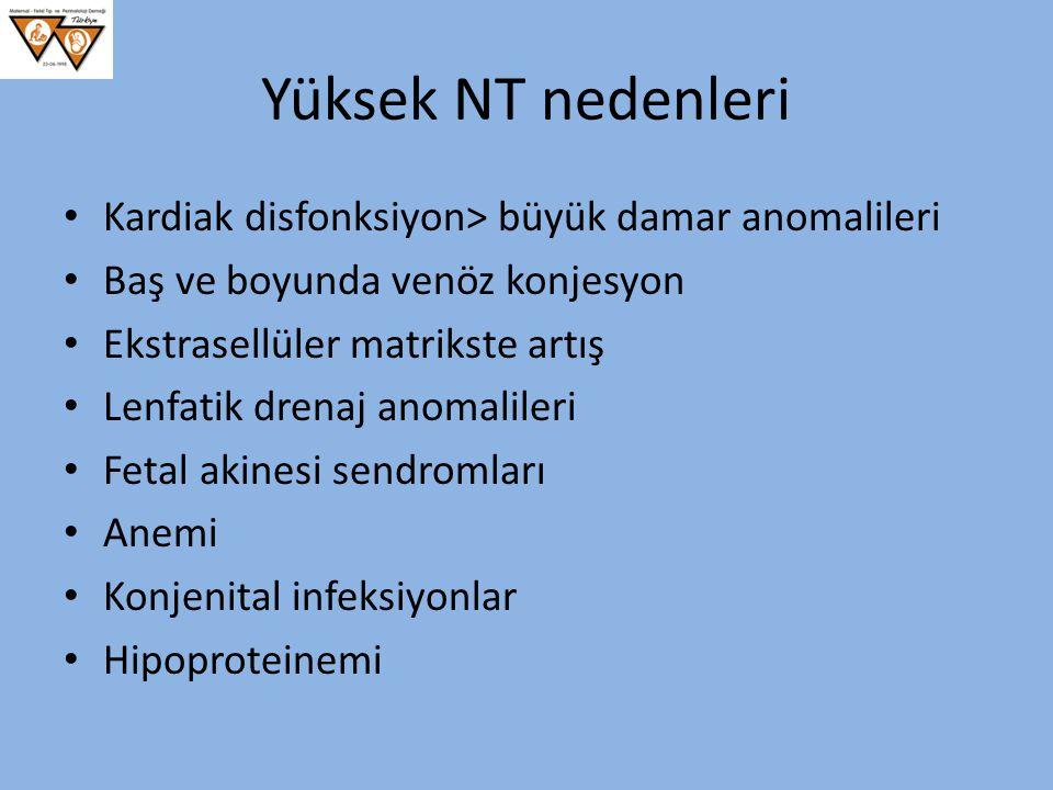 Yüksek NT nedenleri Kardiak disfonksiyon> büyük damar anomalileri Baş ve boyunda venöz konjesyon Ekstrasellüler matrikste artış Lenfatik drenaj anomal