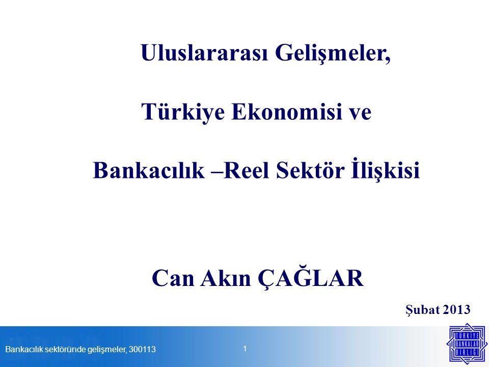 Bankacılık sektöründe gelişmeler, 300113 1 Uluslararası Gelişmeler, Türkiye Ekonomisi ve Bankacılık –Reel Sektör İlişkisi Şubat 2013 Can Akın ÇAĞLAR