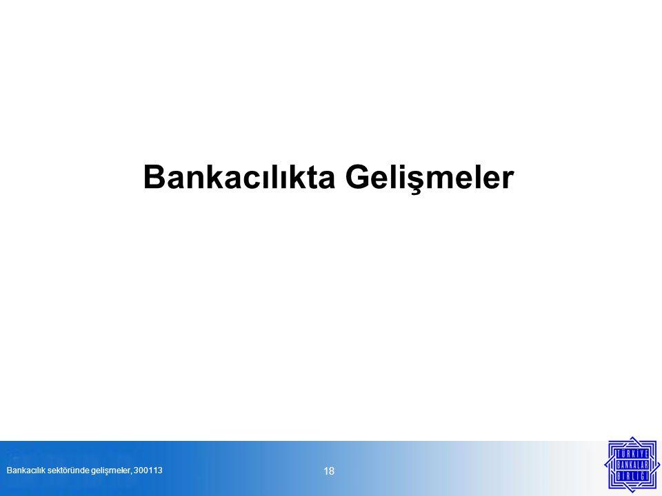 Bankacılıkta Gelişmeler 18 Bankacılık sektöründe gelişmeler, 300113