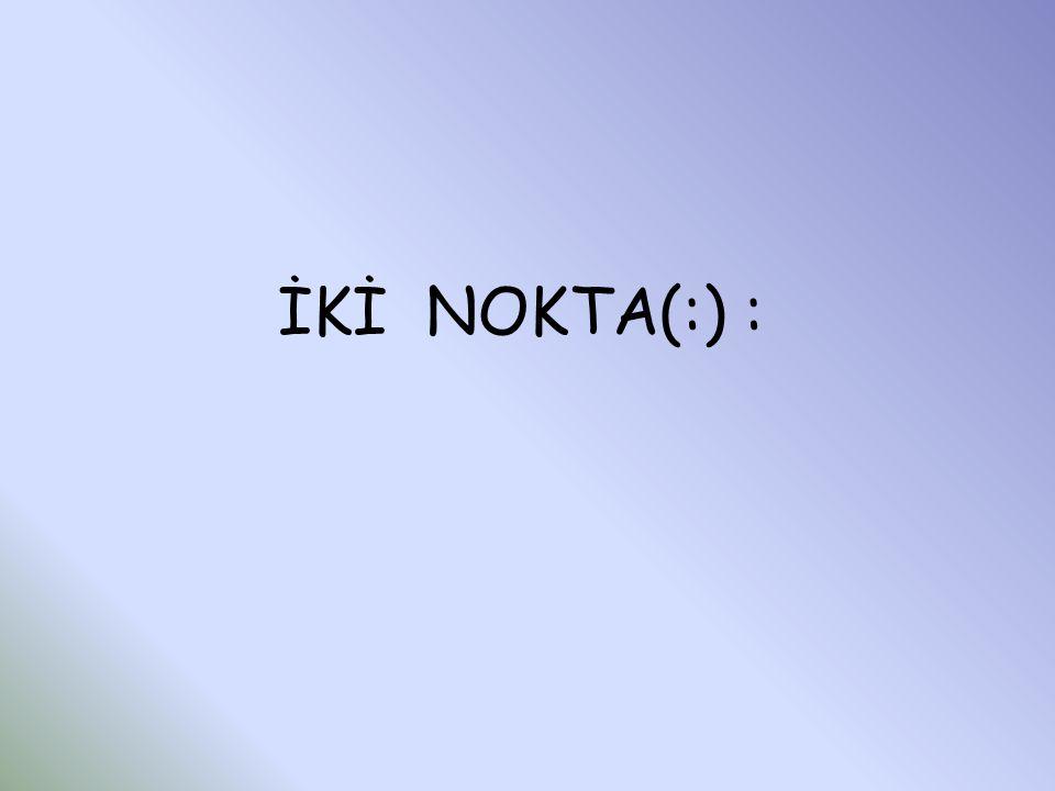 İKİ NOKTA(:) :