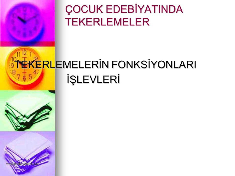 www.okulonceciyiz.biz 1) Oyuna Çağırma Tekerlemeleri: Anadolu'da çocuklar birbirlerini değişik yollarla oyuna davet ederler.
