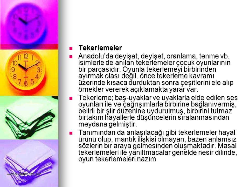 www.okulonceciyiz.biz Tekerlemeler Tekerlemeler Anadolu'da deyişat, deyişet, oranlama, tenme vb. isimlerle de anılan tekerlemeler çocuk oyunlarının bi