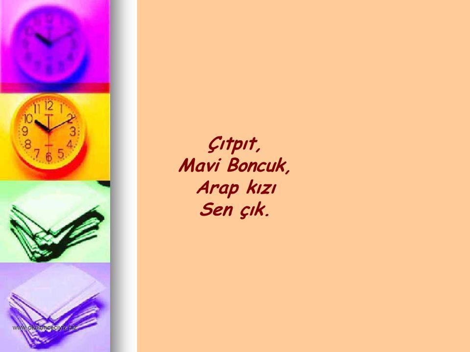 www.okulonceciyiz.biz Çıtpıt, Mavi Boncuk, Arap kızı Sen çık.