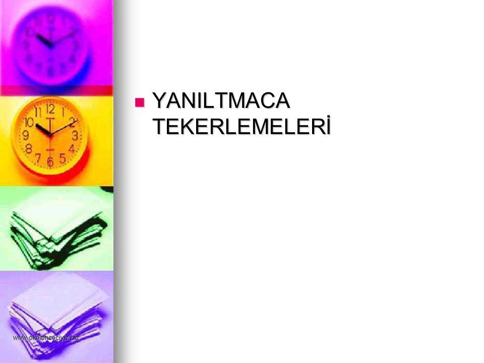 www.okulonceciyiz.biz YANILTMACA TEKERLEMELERİ YANILTMACA TEKERLEMELERİ