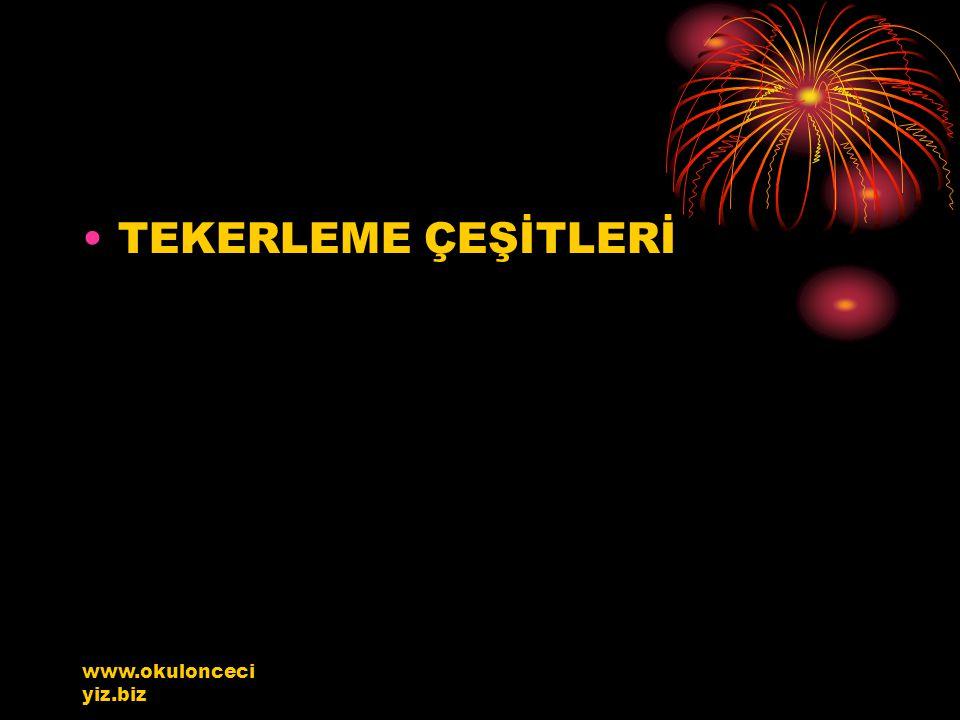 www.okulonceci yiz.biz TEKERLEME ÇEŞİTLERİ