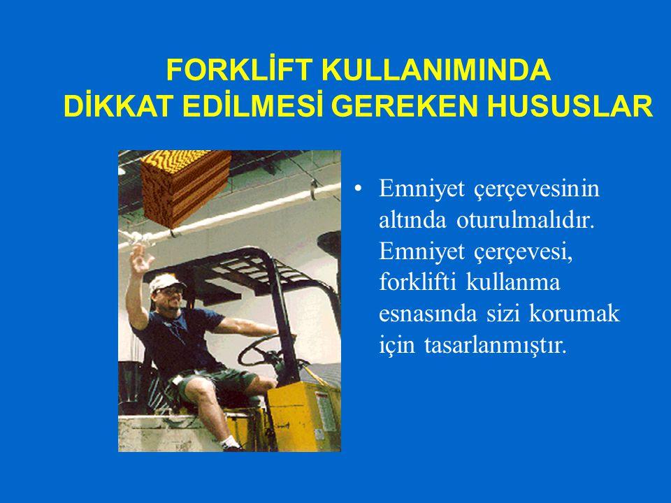 FORKLİFT KULLANIMINDA DİKKAT EDİLMESİ GEREKEN HUSUSLAR Forkliftdeki aşağıda belirtilen emniyet donanımları kontrol edildikten sonra günlük faaliyetlere başlanmalıdır.