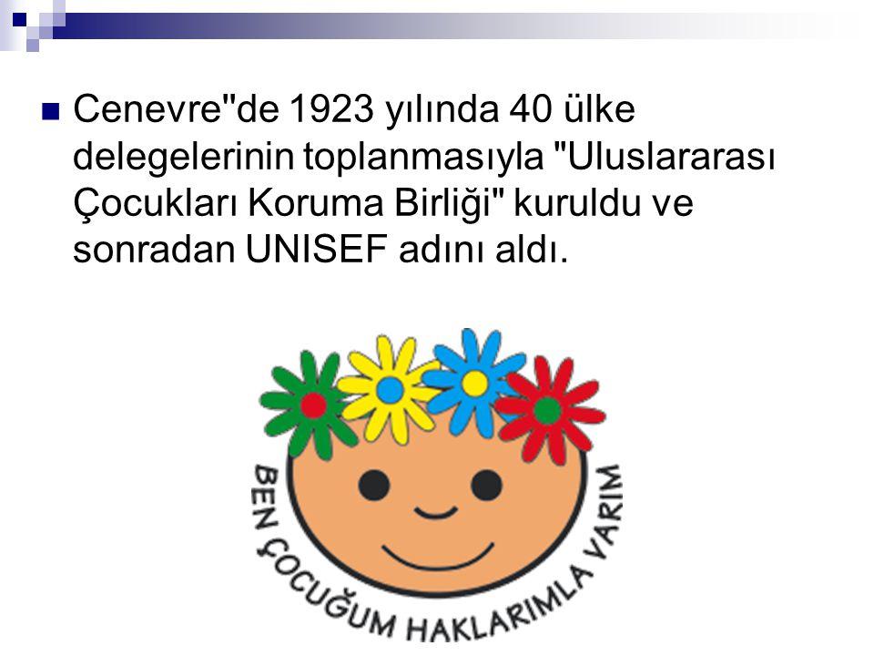 Cenevre de 1923 yılında 40 ülke delegelerinin toplanmasıyla Uluslararası Çocukları Koruma Birliği kuruldu ve sonradan UNISEF adını aldı.