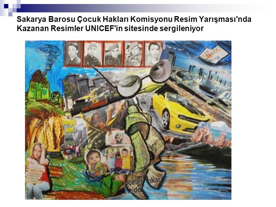 Sakarya Barosu Çocuk Hakları Komisyonu Resim Yarışması nda Kazanan Resimler UNICEF in sitesinde sergileniyor