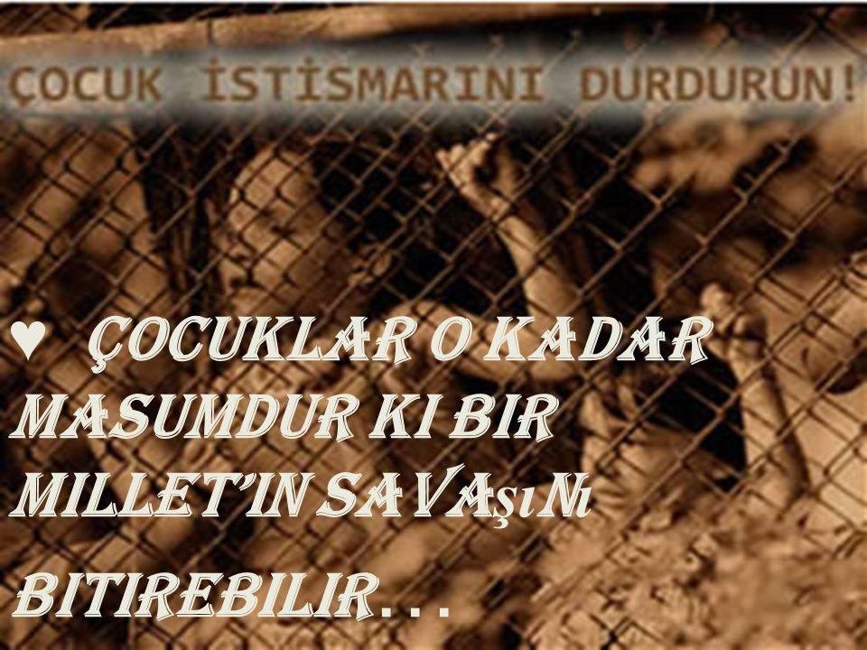 ♥ Çocuklar O kadar Masumdur ki Bir millet'in Sava şı n ı Bitirebilir …