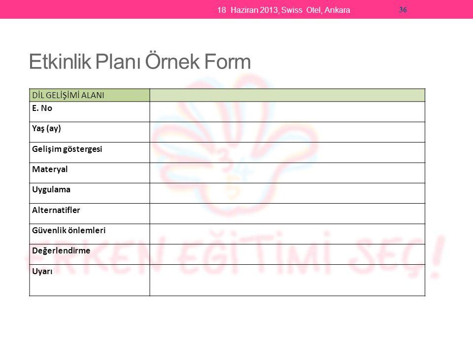 18 Haziran 2013, Swiss Otel, Ankara 36 Etkinlik Planı Örnek Form DİL GELİŞİMİ ALANI E.