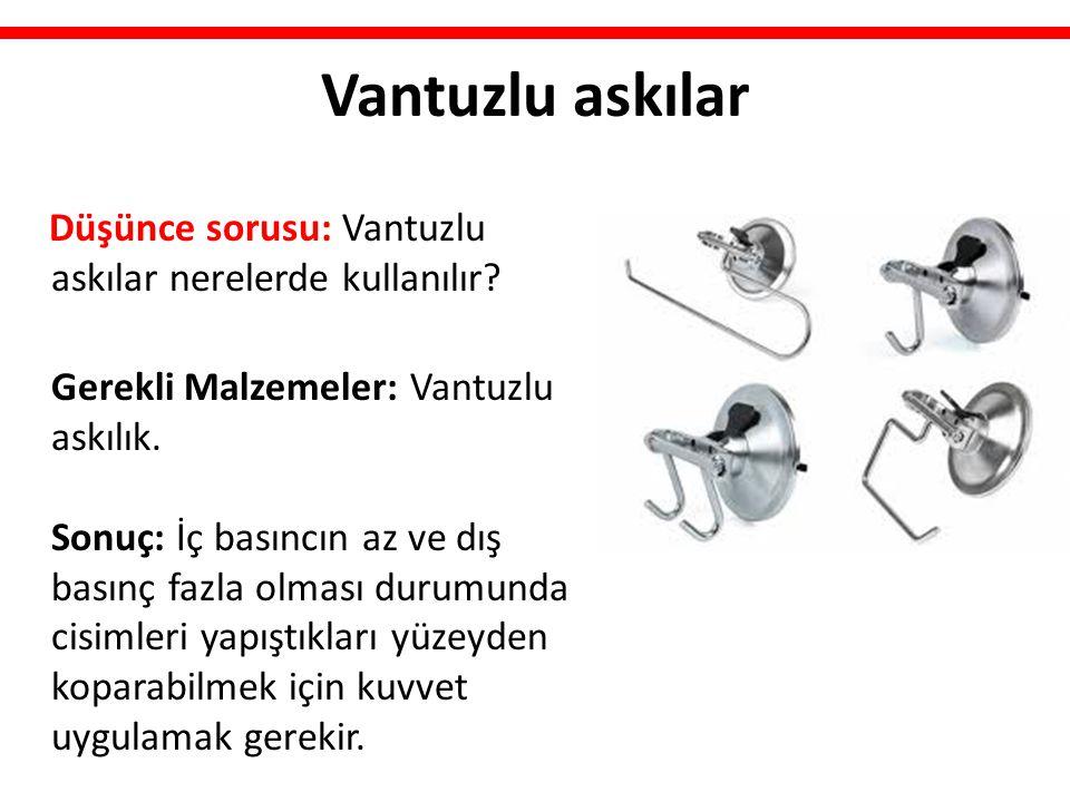 Vantuzlu askılar Düşünce sorusu: Vantuzlu askılar nerelerde kullanılır? Gerekli Malzemeler: Vantuzlu askılık. Sonuç: İç basıncın az ve dış basınç fazl