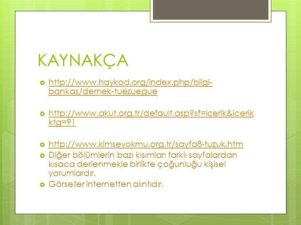 KAYNAKÇA  http://www.haykod.org/index.php/bilgi- bankas/dernek-tuezuegue http://www.haykod.org/index.php/bilgi- bankas/dernek-tuezuegue  http://www.akut.org.tr/default.asp?sf=icerik&icerik ktg=91 http://www.akut.org.tr/default.asp?sf=icerik&icerik ktg=91  http://www.kimseyokmu.org.tr/sayfa8-tuzuk.htm http://www.kimseyokmu.org.tr/sayfa8-tuzuk.htm  Diğer bölümlerin bazı kısımları farklı sayfalardan kısaca derlenmekle birlikte çoğunluğu kişisel yorumlardır.