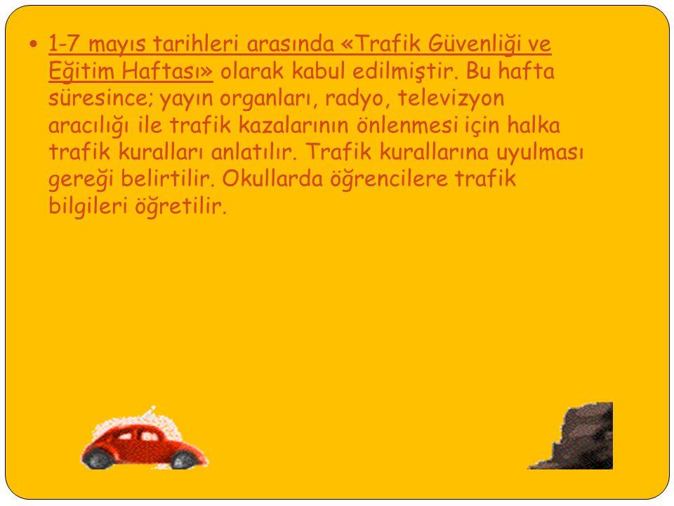 1-7 mayıs tarihleri arasında «Trafik Güvenliği ve Eğitim Haftası» olarak kabul edilmiştir.