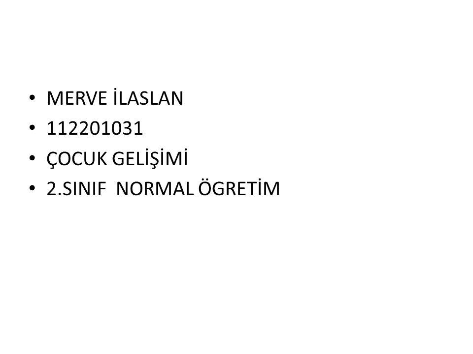 MERVE İLASLAN 112201031 ÇOCUK GELİŞİMİ 2.SINIF NORMAL ÖGRETİM