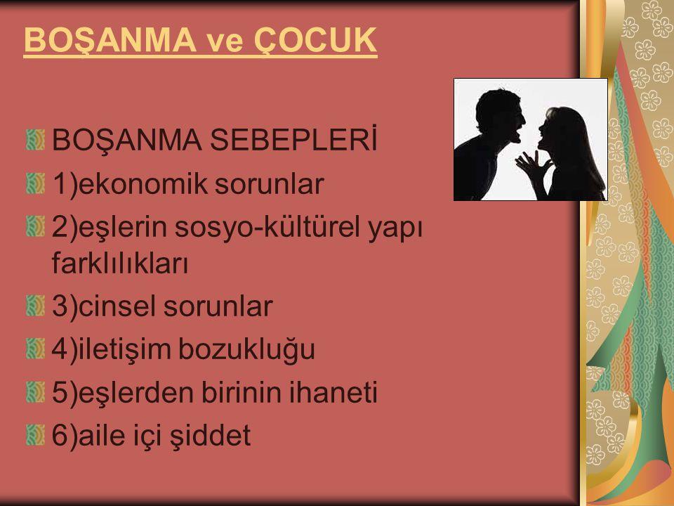 BOŞANMA ve ÇOCUK BOŞANMA SEBEPLERİ 1)ekonomik sorunlar 2)eşlerin sosyo-kültürel yapı farklılıkları 3)cinsel sorunlar 4)iletişim bozukluğu 5)eşlerden b
