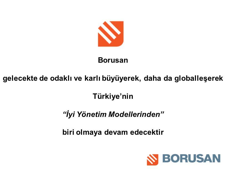 Borusan gelecekte de odaklı ve karlı büyüyerek, daha da globalleşerek Türkiye'nin İyi Yönetim Modellerinden biri olmaya devam edecektir