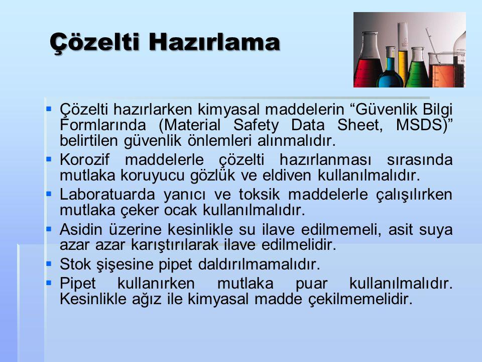 """Çözelti Hazırlama   Çözelti hazırlarken kimyasal maddelerin """"Güvenlik Bilgi Formlarında (Material Safety Data Sheet, MSDS)"""" belirtilen güvenlik önle"""