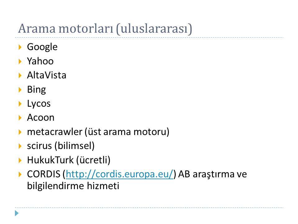 Arama motorları (uluslararası)  Google  Yahoo  AltaVista  Bing  Lycos  Acoon  metacrawler (üst arama motoru)  scirus (bilimsel)  HukukTurk (ü