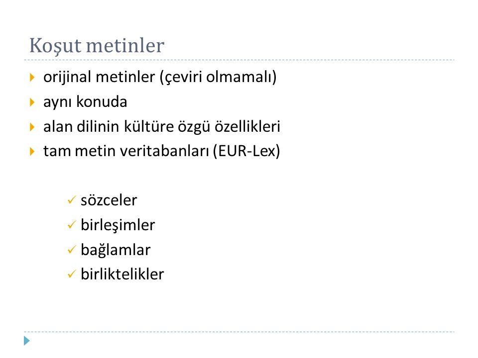 Koşut metinler  orijinal metinler (çeviri olmamalı)  aynı konuda  alan dilinin kültüre özgü özellikleri  tam metin veritabanları (EUR-Lex) sözcele