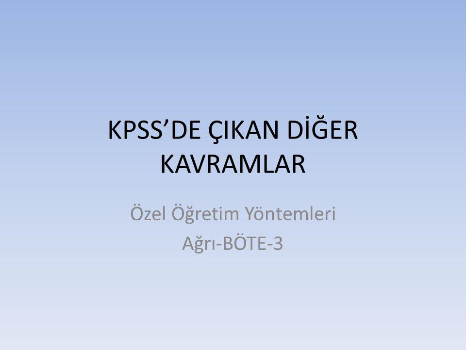 KPSS'DE ÇIKAN DİĞER KAVRAMLAR Özel Öğretim Yöntemleri Ağrı-BÖTE-3
