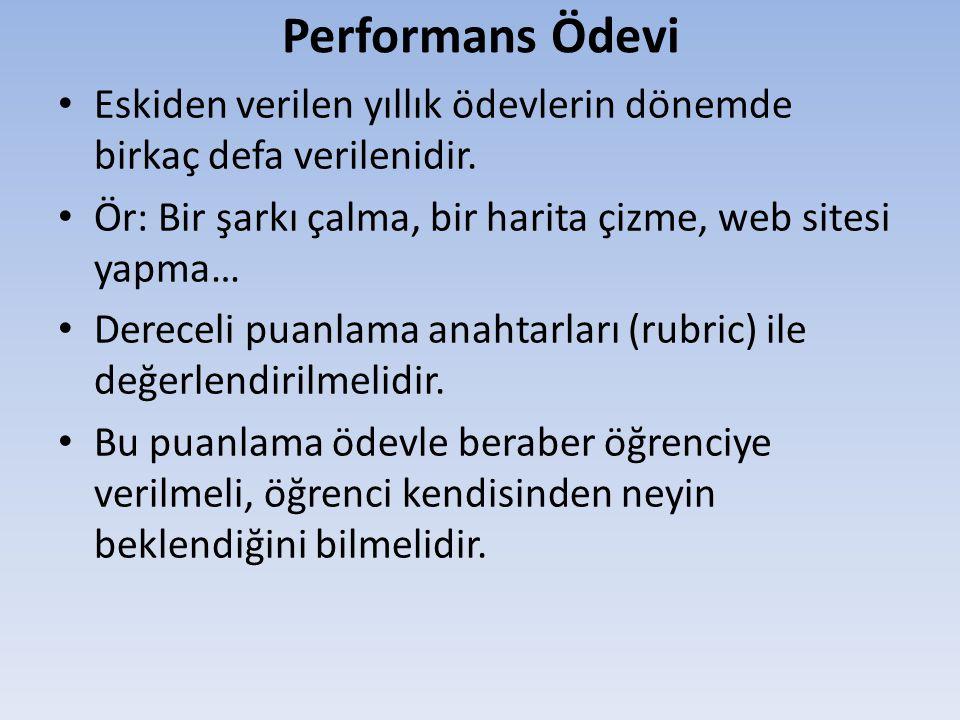 Performans Ödevi Eskiden verilen yıllık ödevlerin dönemde birkaç defa verilenidir. Ör: Bir şarkı çalma, bir harita çizme, web sitesi yapma… Dereceli p