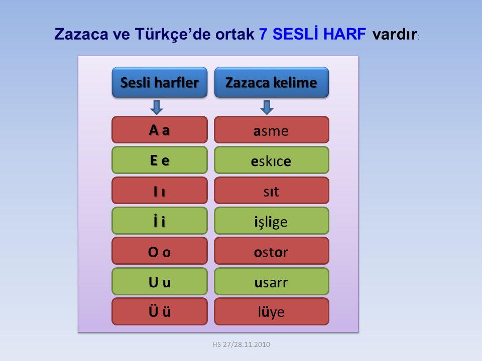 Zazaca ve Türkçe'de ortak 7 SESLİ HARF vardır : A a E e I ı İ i O o U u Ü ü asme eskıce sıtsıt işlige ostor usarr lüye Sesli harfler Zazaca kelime HS