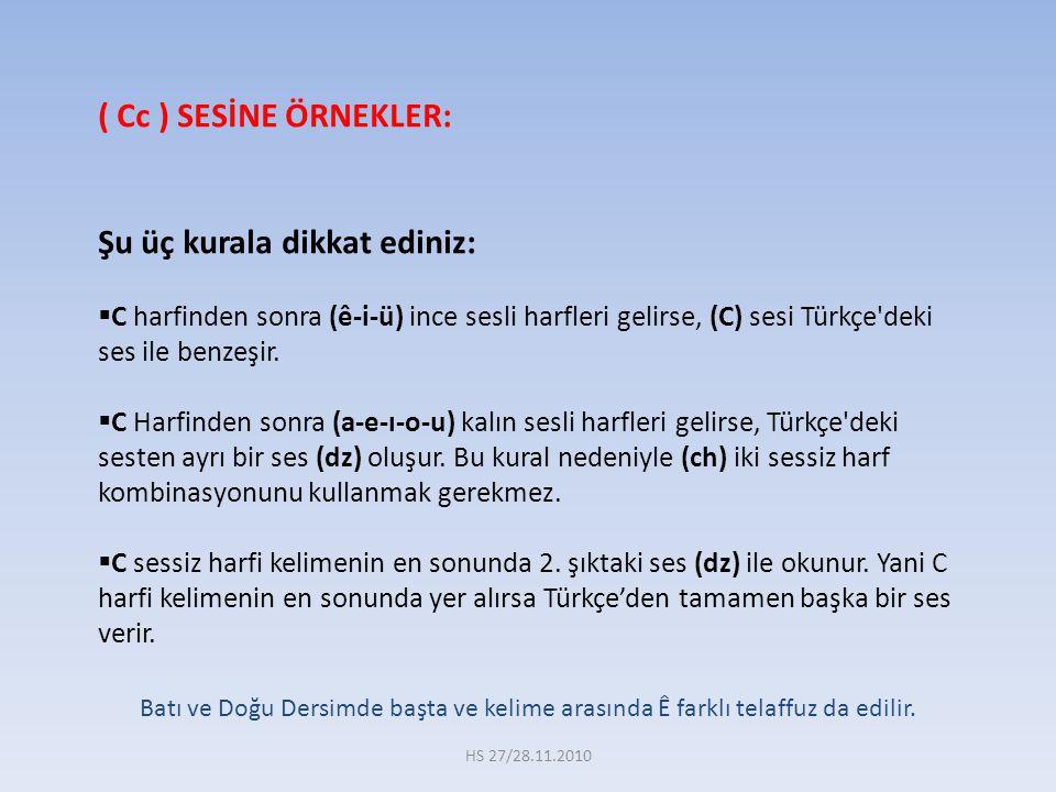 ( Cc ) SESİNE ÖRNEKLER: Şu üç kurala dikkat ediniz:  C harfinden sonra (ê-i-ü) ince sesli harfleri gelirse, (C) sesi Türkçe'deki ses ile benzeşir. 