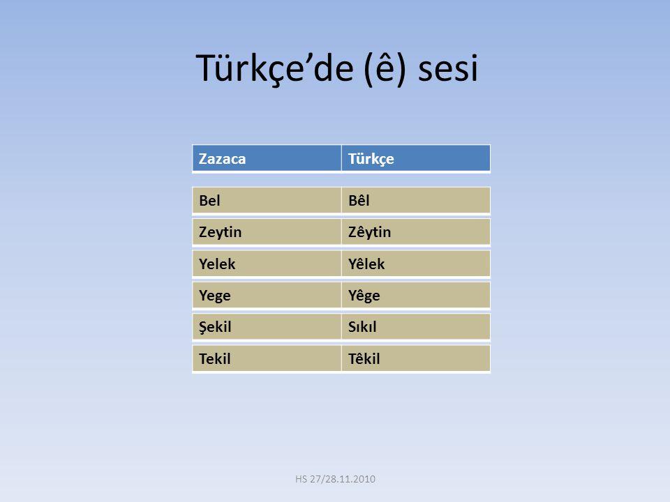 Türkçe'de (ê) sesi ZazacaTürkçe BelBêl ZeytinZêytin YelekYêlek YegeYêge ŞekilSıkıl TekilTêkil HS 27/28.11.2010