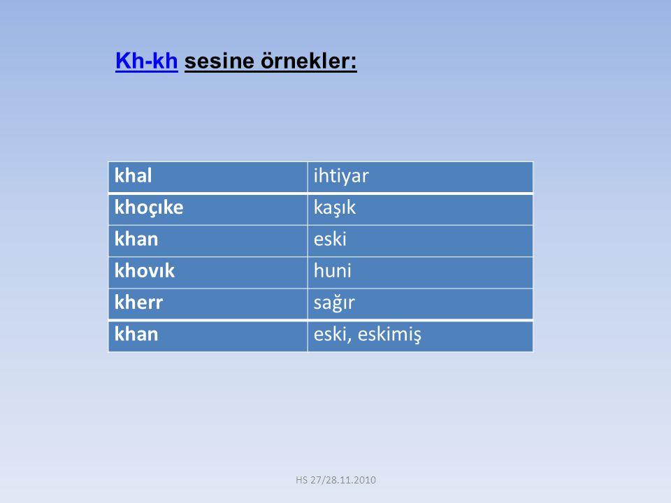 khalihtiyar khoçıkekaşık khaneski khovıkhuni kherrsağır khaneski, eskimiş Kh-kh sesine örnekler: HS 27/28.11.2010