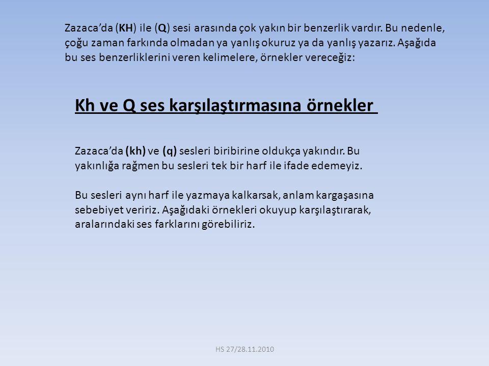 Zazaca'da (KH) ile (Q) sesi arasında çok yakın bir benzerlik vardır.
