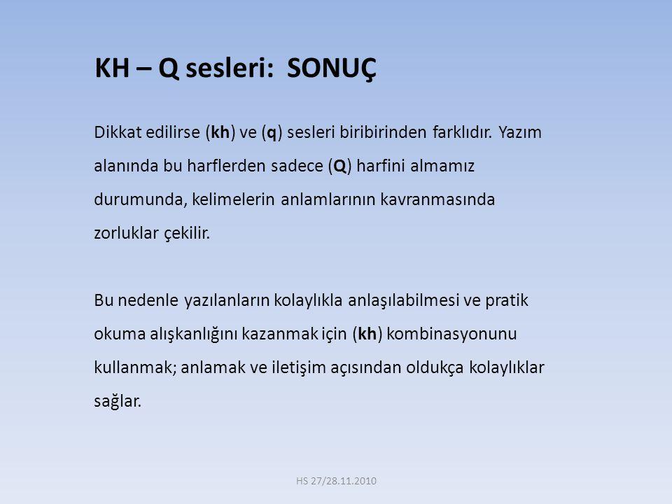Dikkat edilirse (kh) ve (q) sesleri biribirinden farklıdır. Yazım alanında bu harflerden sadece (Q) harfini almamız durumunda, kelimelerin anlamlarını