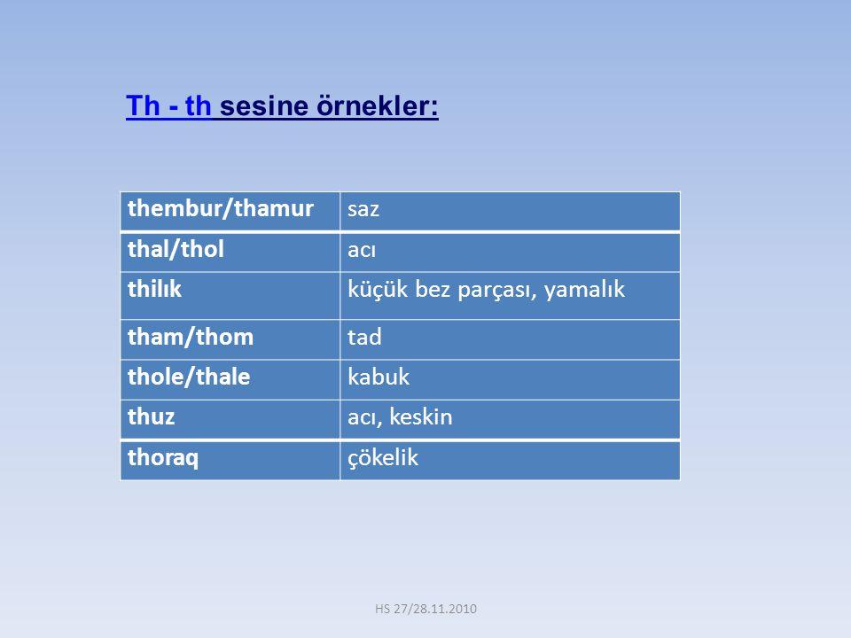 thembur/thamursaz thal/tholacı thilıkküçük bez parçası, yamalık tham/thomtad thole/thalekabuk thuzacı, keskin thoraqçökelik Th - th sesine örnekler: H