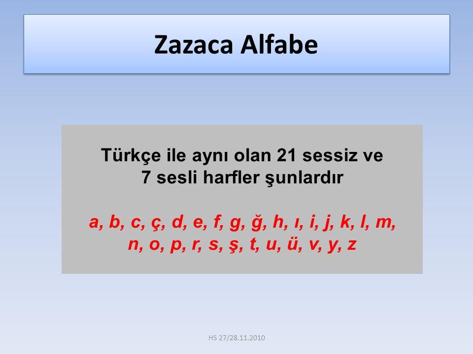 Türkçe ile aynı olan 21 sessiz ve 7 sesli harfler şunlardır a, b, c, ç, d, e, f, g, ğ, h, ı, i, j, k, l, m, n, o, p, r, s, ş, t, u, ü, v, y, z Zazaca
