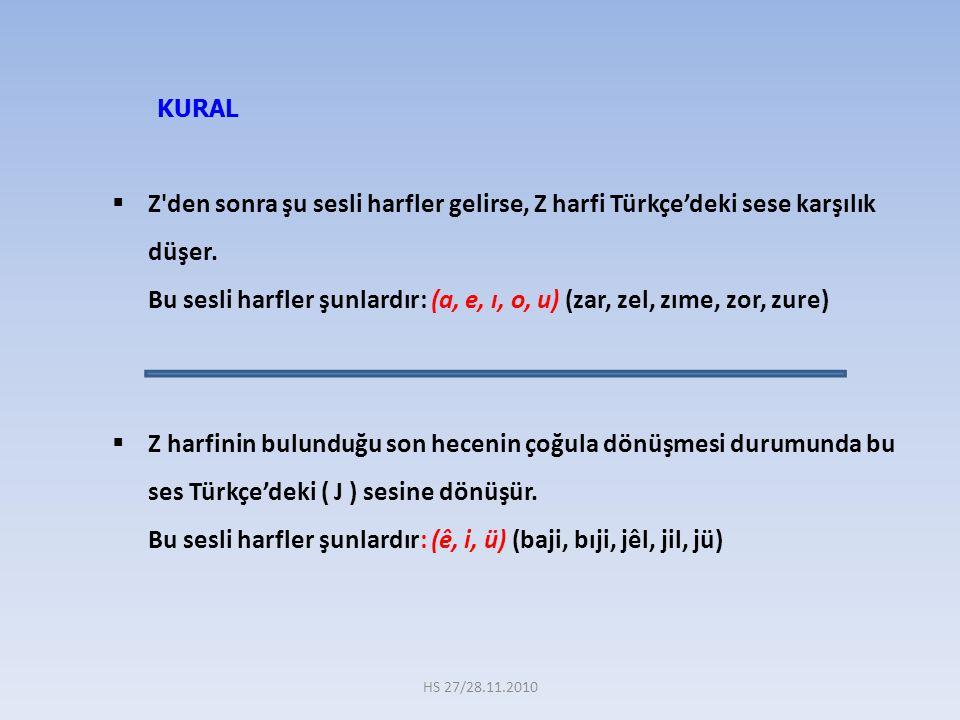 Z'den sonra şu sesli harfler gelirse, Z harfi Türkçe'deki sese karşılık düşer. Bu sesli harfler şunlardır: (a, e, ı, o, u) (zar, zel, zıme, zor, zur