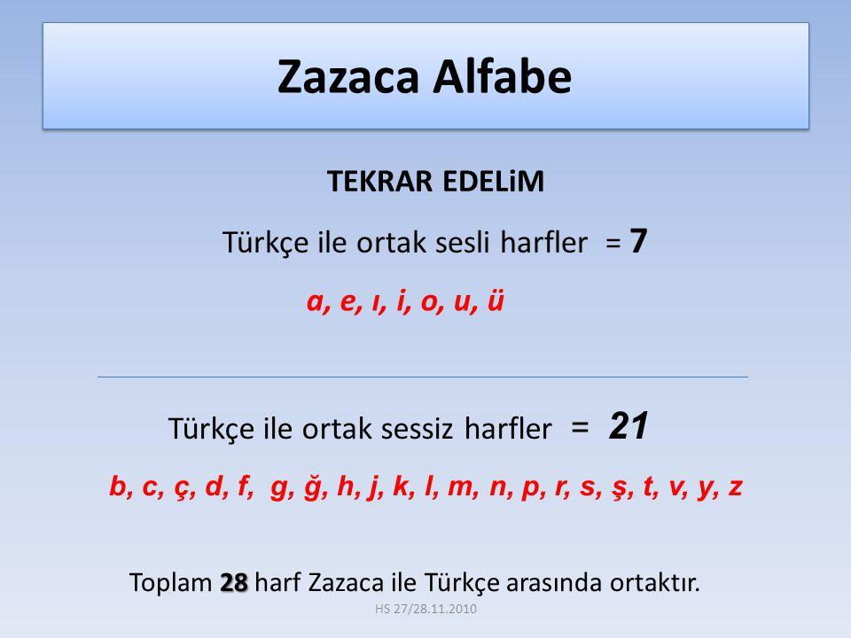 Türkçedekinden ayrı ses veren Zazaca'daki C sesine örnekler: Aşağıdaki kelimeleri okuyarak karşılaştırma yapalım: Zazaca Türkçe Cem Cemat Cemaat Can Cam HS 27/28.11.2010