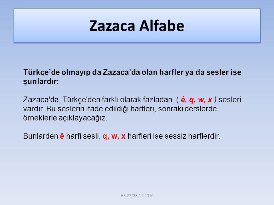 Türkçe'de olmayıp da Zazaca'da olan harfler ya da sesler ise şunlardır: Zazaca'da, Türkçe'den farklı olarak fazladan ( ê, q, w, x ) sesleri vardır. Bu