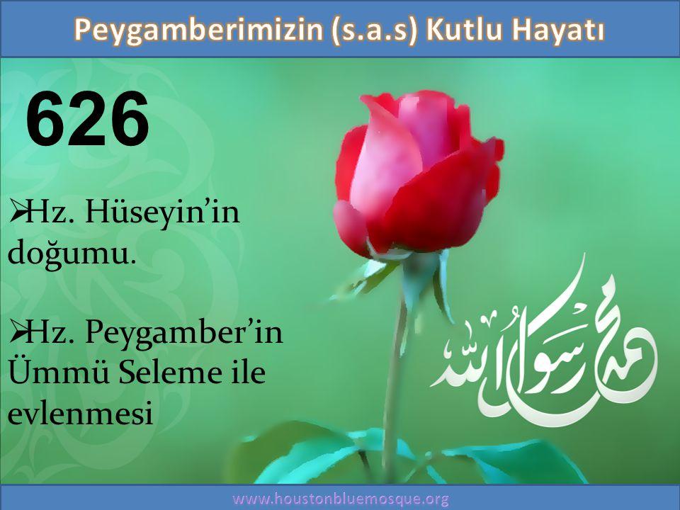 626  Hz. Hüseyin'in doğumu.  Hz. Peygamber'in Ümmü Seleme ile evlenmesi