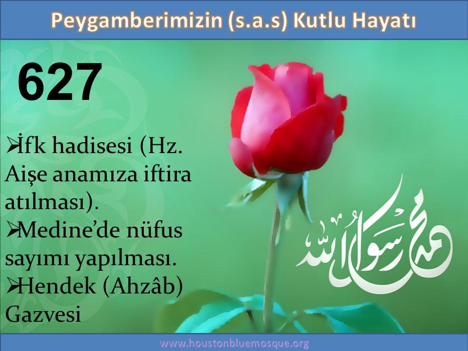 627  İfk hadisesi (Hz. Aişe anamıza iftira atılması).  Medine'de nüfus sayımı yapılması.  Hendek (Ahzâb) Gazvesi