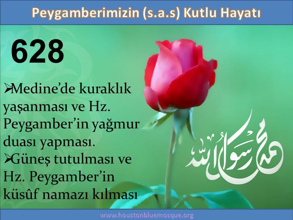 628  Medine'de kuraklık yaşanması ve Hz. Peygamber'in yağmur duası yapması.  Güneş tutulması ve Hz. Peygamber'in küsûf namazı kılması