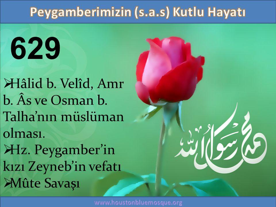 629  Hâlid b. Velîd, Amr b. Âs ve Osman b. Talha'nın müslüman olması.  Hz. Peygamber'in kızı Zeyneb'in vefatı  Mûte Savaşı