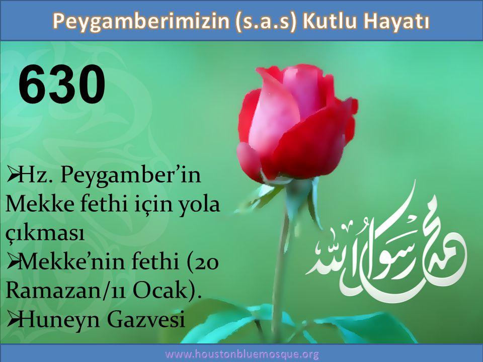 630  Hz. Peygamber'in Mekke fethi için yola çıkması  Mekke'nin fethi (20 Ramazan/11 Ocak).  Huneyn Gazvesi
